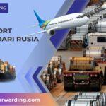 Layanan Jasa Ekspedisi Cargo Import dari Rusia ke Indonesia